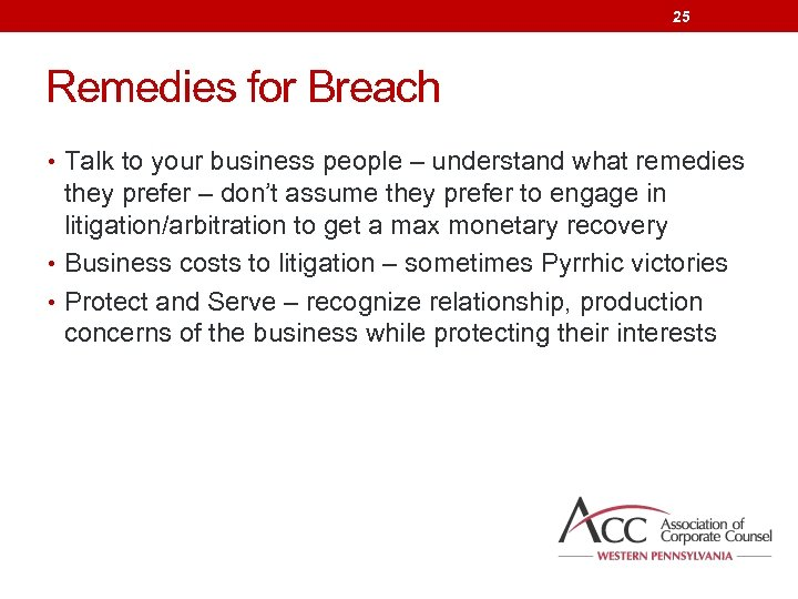 25 Remedies for Breach • Talk to your business people – understand what remedies