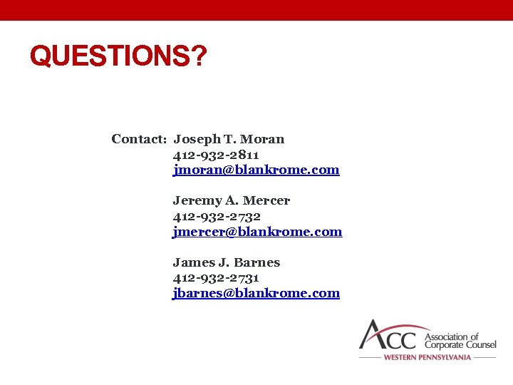 QUESTIONS? Contact: Joseph T. Moran 412 -932 -2811 jmoran@blankrome. com Jeremy A. Mercer 412