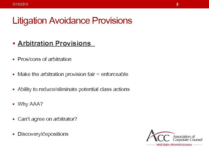 3/19/2018 Litigation Avoidance Provisions § Arbitration Provisions § Pros/cons of arbitration § Make the