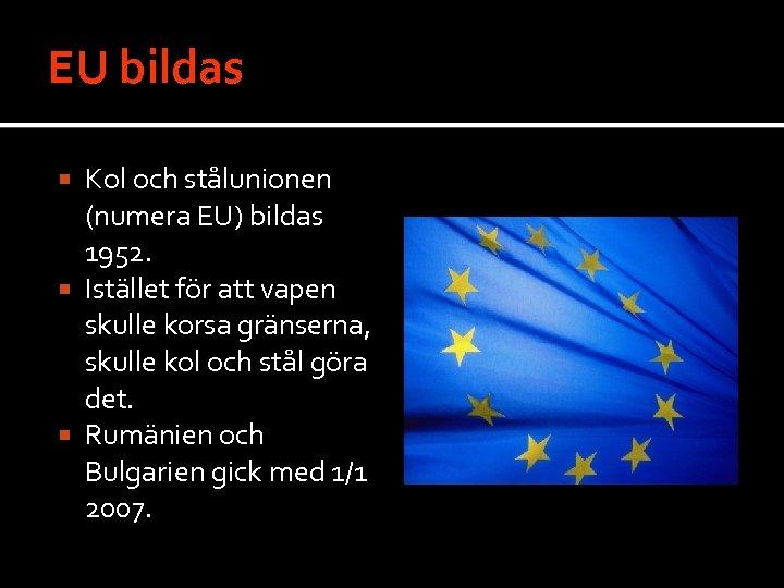 EU bildas Kol och stålunionen (numera EU) bildas 1952. Istället för att vapen skulle