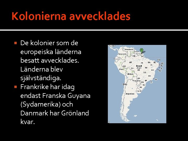 Kolonierna avvecklades De kolonier som de europeiska länderna besatt avvecklades. Länderna blev självständiga. Frankrike