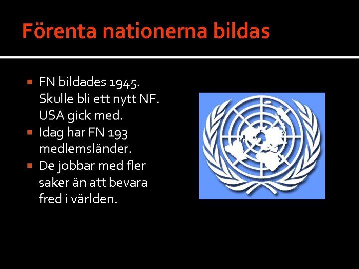 Förenta nationerna bildas FN bildades 1945. Skulle bli ett nytt NF. USA gick med.