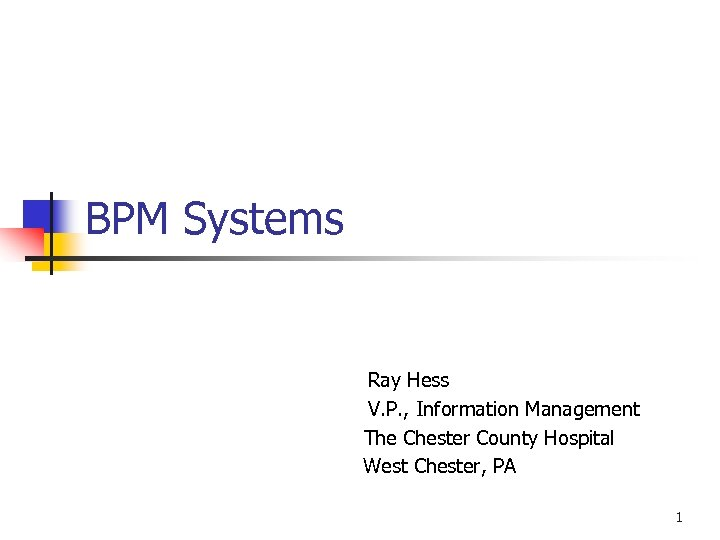 BPM Systems Ray Hess V. P. , Information Management The Chester County Hospital West