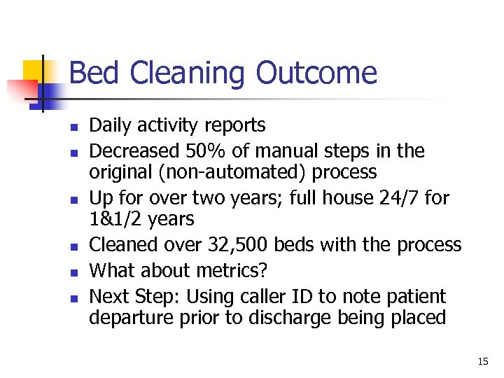 Bed Cleaning Outcome n n n Daily activity reports Decreased 50% of manual steps