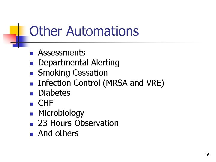 Other Automations n n n n n Assessments Departmental Alerting Smoking Cessation Infection Control
