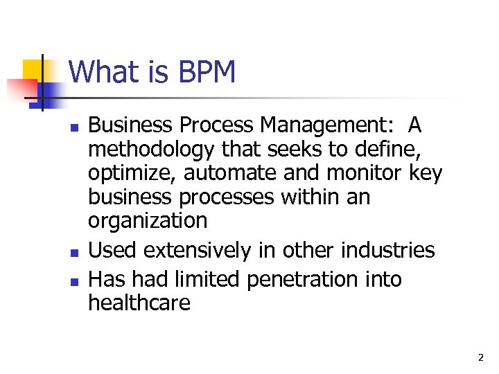 What is BPM n n n Business Process Management: A methodology that seeks to