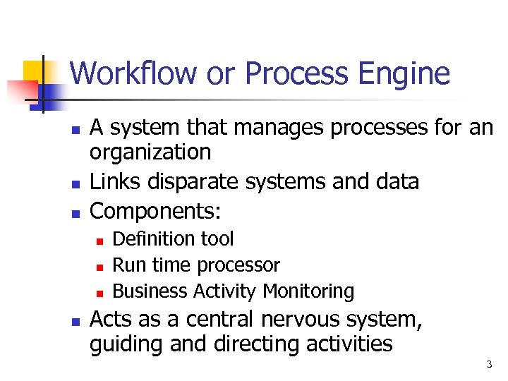 Workflow or Process Engine n n n A system that manages processes for an