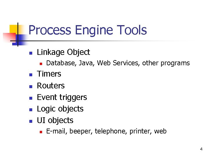 Process Engine Tools n Linkage Object n n n Database, Java, Web Services, other