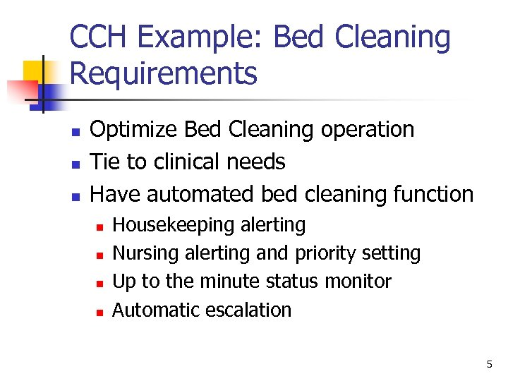 CCH Example: Bed Cleaning Requirements n n n Optimize Bed Cleaning operation Tie to