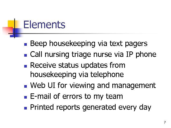 Elements n n n Beep housekeeping via text pagers Call nursing triage nurse via