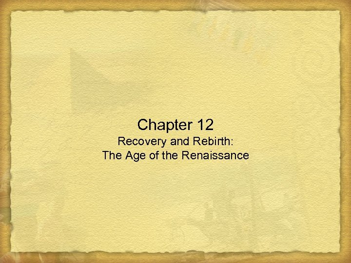 Chapter 12 Recovery and Rebirth: The Age of the Renaissance