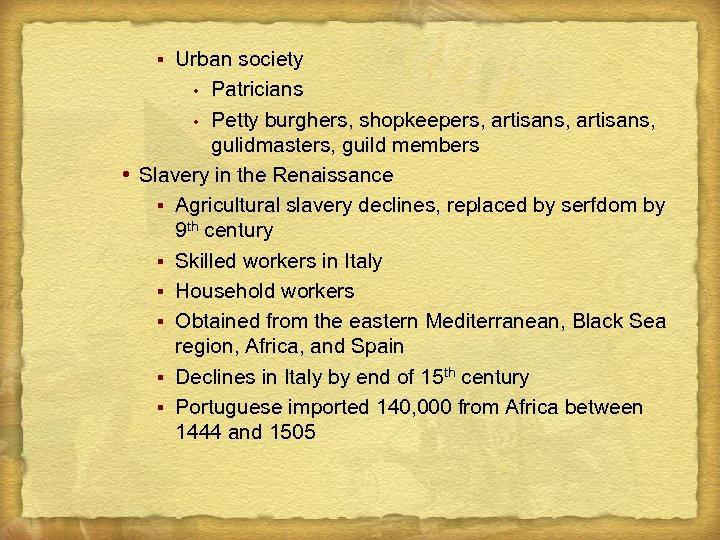 Urban society Patricians Petty burghers, shopkeepers, artisans, gulidmasters, guild members Slavery in the Renaissance