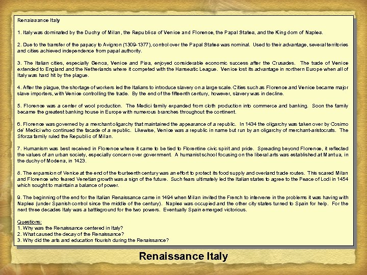 Renaissance Italy 1. Italy was dominated by the Duchy of Milan, the Republics of
