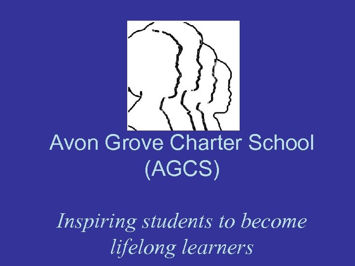 Avon Grove Charter School (AGCS) Inspiring students to become lifelong learners