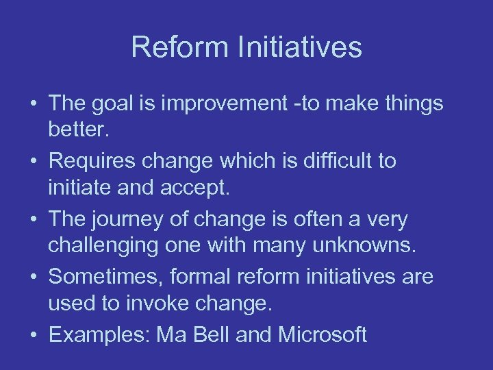 Reform Initiatives • The goal is improvement -to make things better. • Requires change
