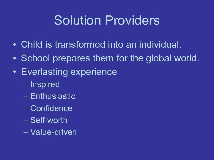 Solution Providers • Child is transformed into an individual. • School prepares them for