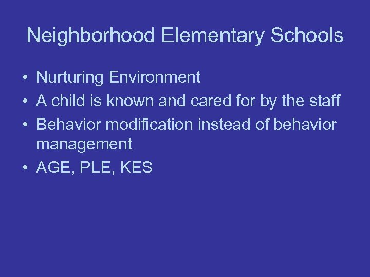 Neighborhood Elementary Schools • Nurturing Environment • A child is known and cared for