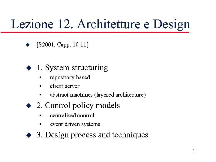 Lezione 12. Architetture e Design u [S 2001, Capp. 10 -11] u 1. System