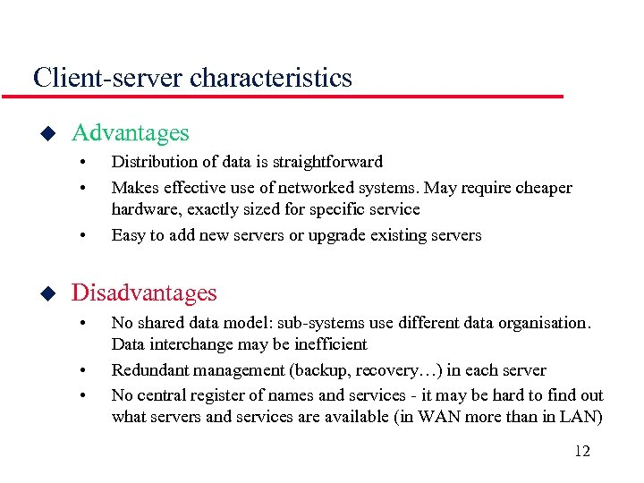 Client-server characteristics u Advantages • • • u Distribution of data is straightforward Makes