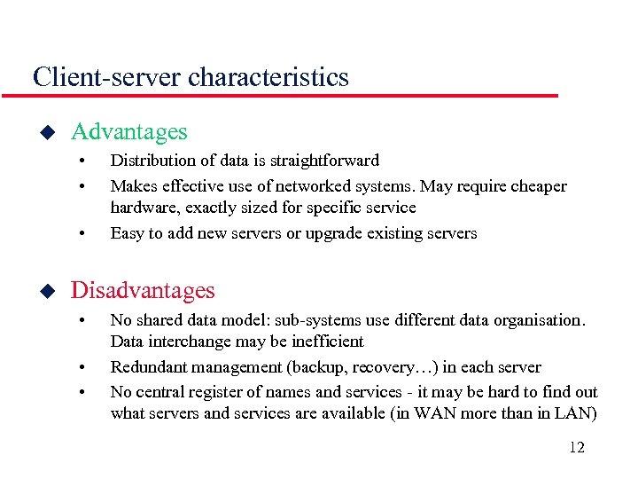 Client-server characteristics u Advantages • • • u Distribution of data is straightforward Makes