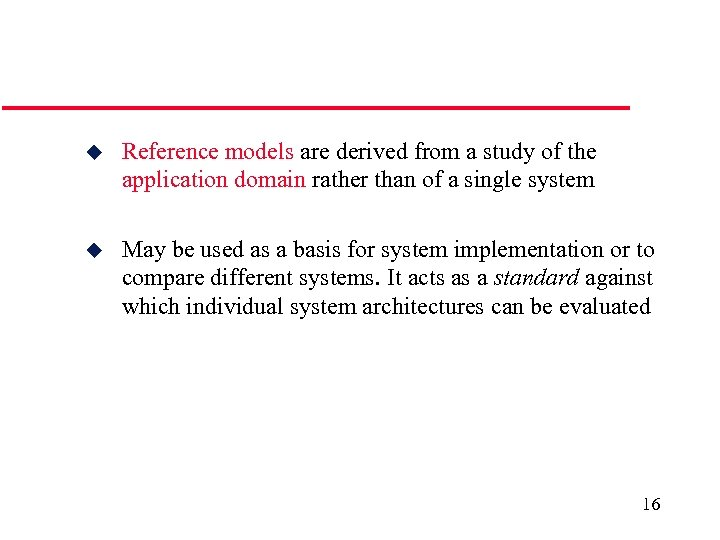 u Reference models are derived from a study of the application domain rather than