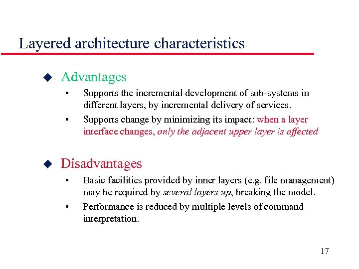 Layered architecture characteristics u Advantages • • u Supports the incremental development of sub-systems