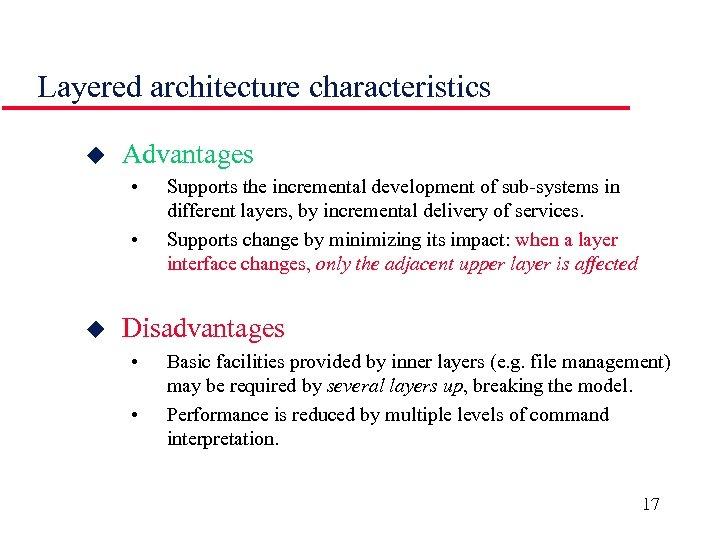 Layered architecture characteristics u Advantages • • u Supports the incremental development of sub-systems