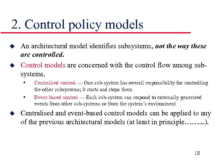 2. Control policy models u u An architectural model identifies subsystems, not the way