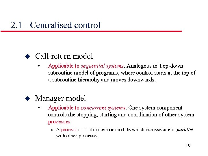 2. 1 - Centralised control u Call-return model • u Applicable to sequential systems.