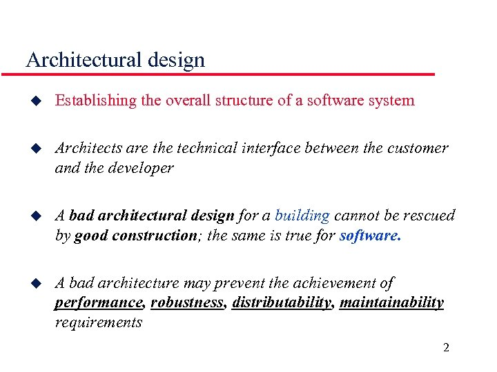 Architectural design u Establishing the overall structure of a software system u Architects are