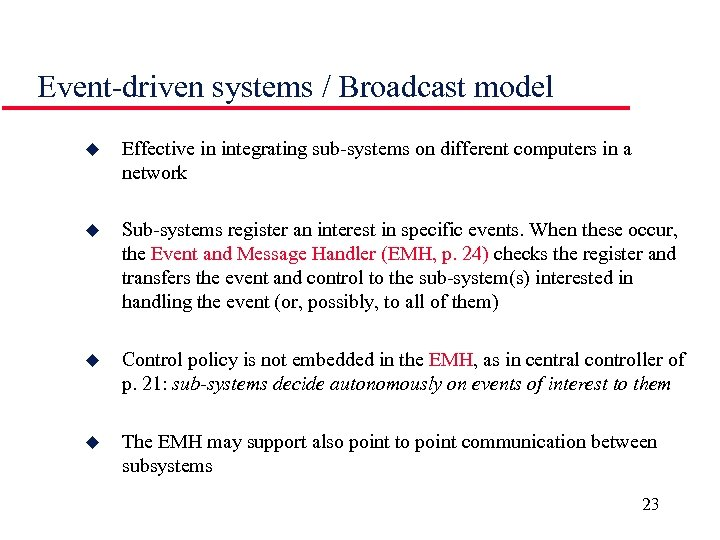 Event-driven systems / Broadcast model u Effective in integrating sub-systems on different computers in