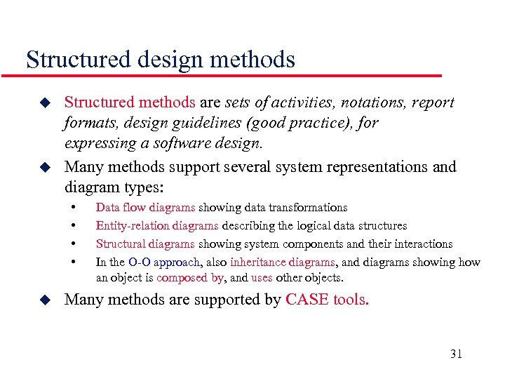Structured design methods u u Structured methods are sets of activities, notations, report formats,