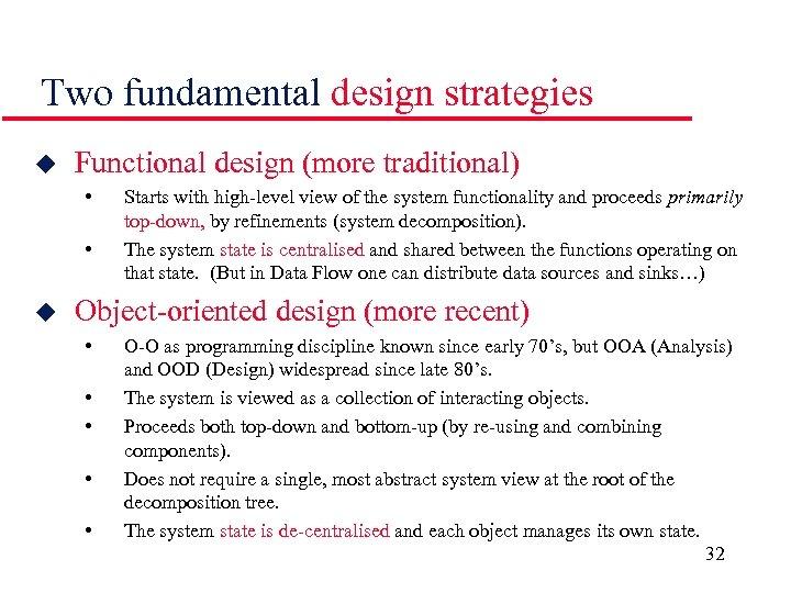 Two fundamental design strategies u Functional design (more traditional) • • u Starts with