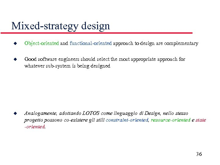 Mixed-strategy design u Object-oriented and functional-oriented approach to design are complementary u Good software