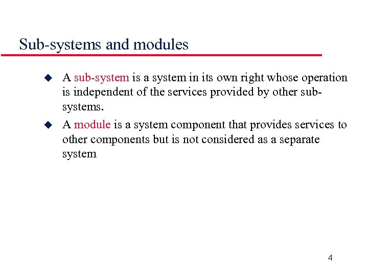 Sub-systems and modules u u A sub-system is a system in its own right