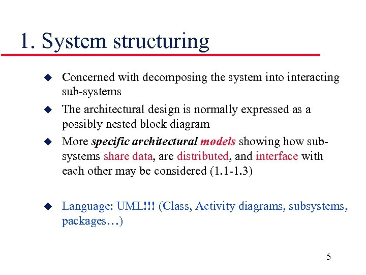 1. System structuring u u Concerned with decomposing the system into interacting sub-systems The