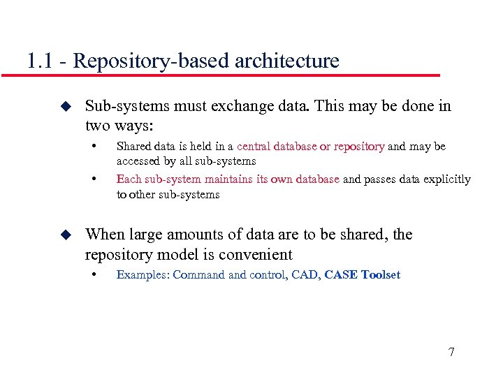 1. 1 - Repository-based architecture u Sub-systems must exchange data. This may be done