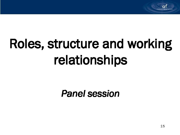 Roles, structure and working relationships Panel session 15