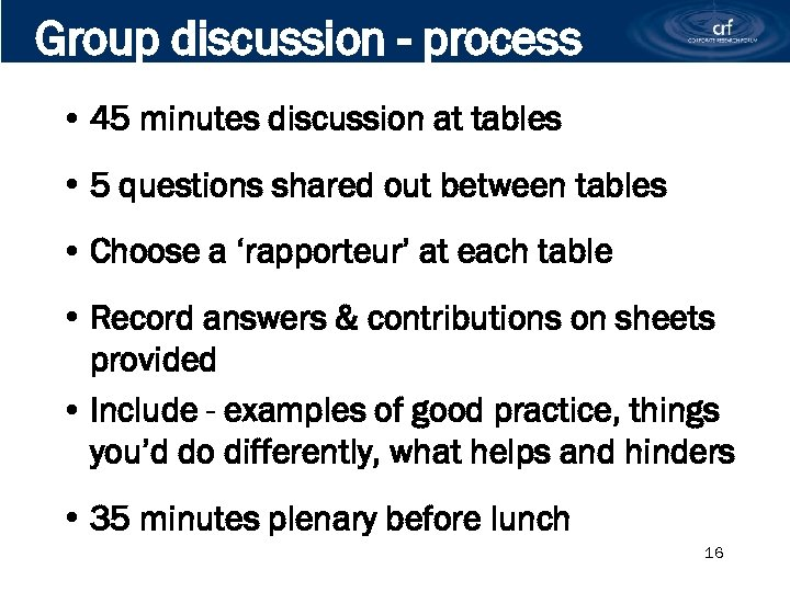 Group discussion - process • 45 minutes discussion at tables • 5 questions shared