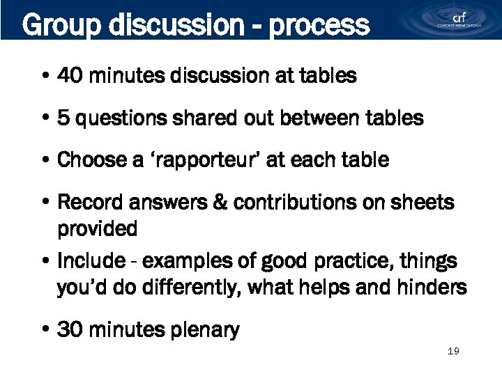 Group discussion - process • 40 minutes discussion at tables • 5 questions shared