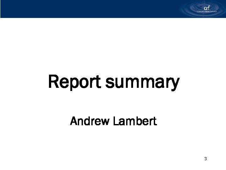 Report summary Andrew Lambert ANDREW LAMBERT 3