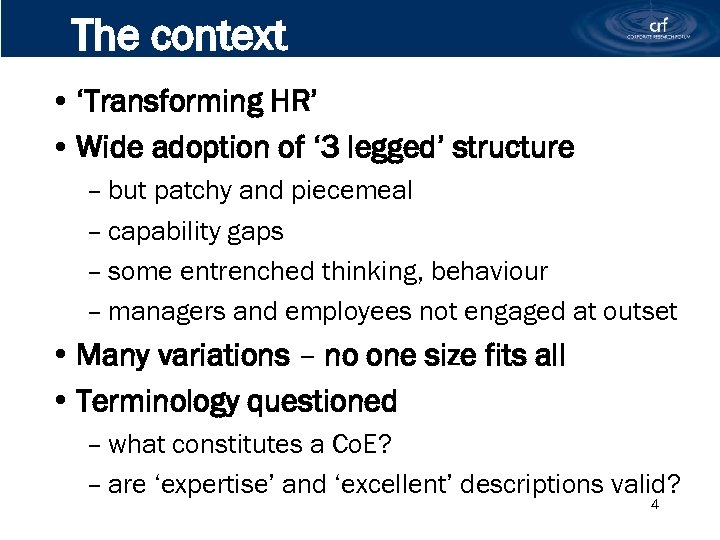 The context • 'Transforming HR' • Wide adoption of ' 3 legged' structure –