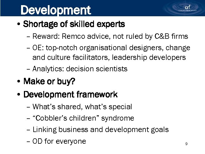 Development • Shortage of skilled experts – Reward: Remco advice, not ruled by C&B