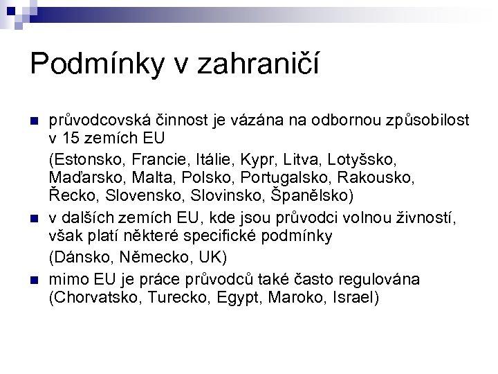 Podmínky v zahraničí průvodcovská činnost je vázána na odbornou způsobilost v 15 zemích EU