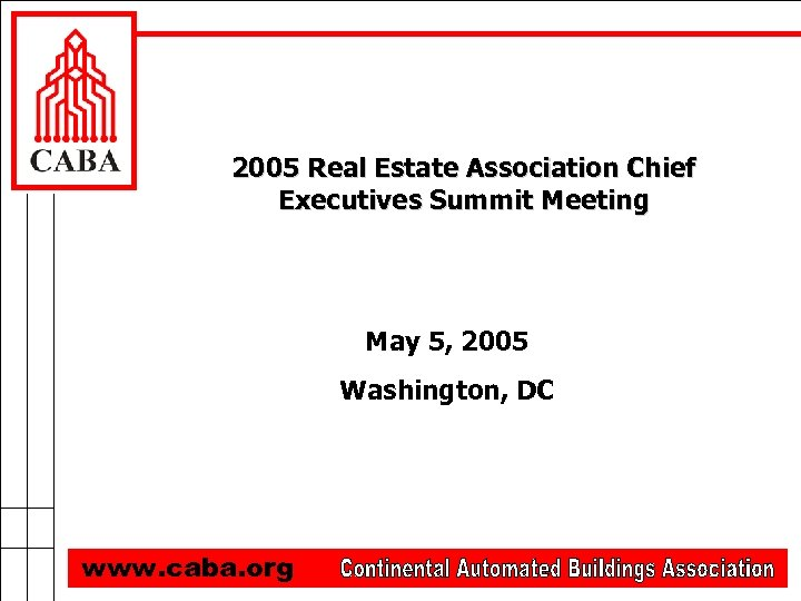2005 Real Estate Association Chief Executives Summit Meeting May 5, 2005 Washington, DC www.