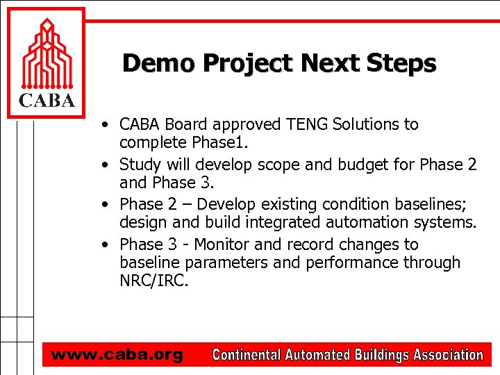 Demo Project Next Steps • CABA Board approved TENG Solutions to complete Phase 1.