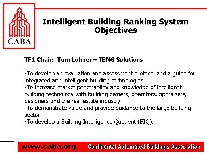 Intelligent Building Ranking System Objectives TF 1 Chair: Tom Lohner – TENG Solutions -To