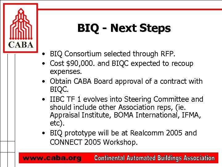 BIQ - Next Steps • BIQ Consortium selected through RFP. • Cost $90, 000.