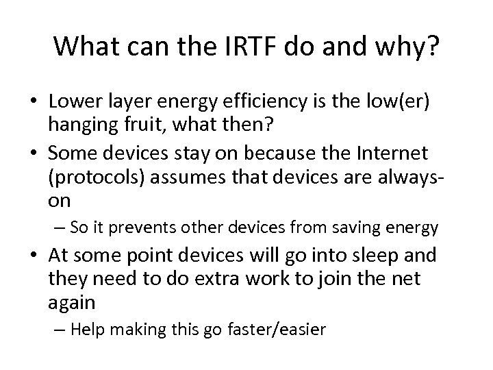 What can the IRTF do and why? • Lower layer energy efficiency is the