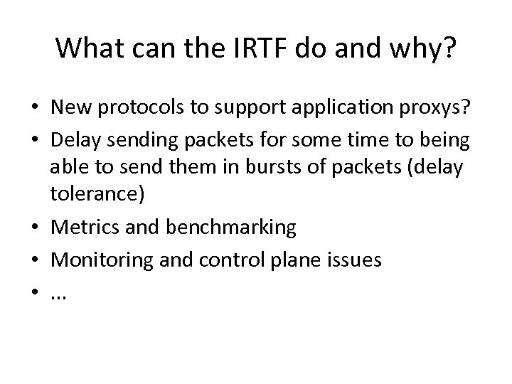 What can the IRTF do and why? • New protocols to support application proxys?